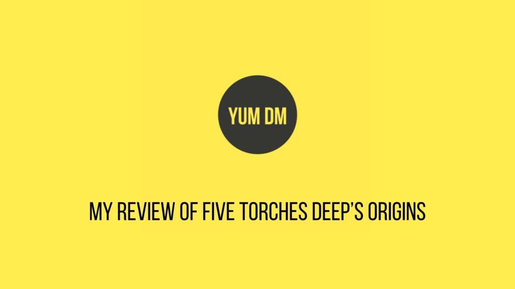 My Review of Five Torches Deep's Origins