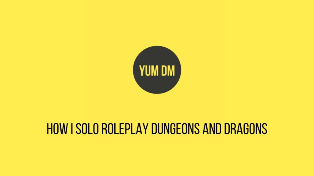 How I Solo Roleplay Dungeons And Dragons
