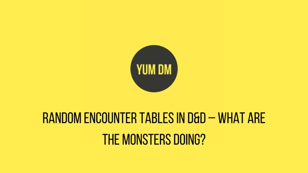 Random Encounter Tables In D&D – What Are The Monsters Doing?